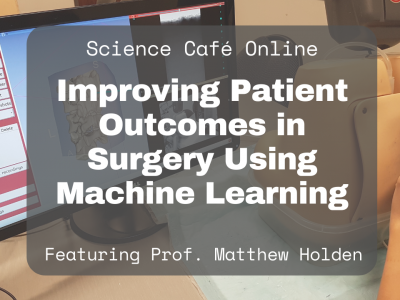 Photo for the news post: Online Science Café – Watch Prof. Matthew Holden discuss how to improve patient outcomes in surgery using machine learning