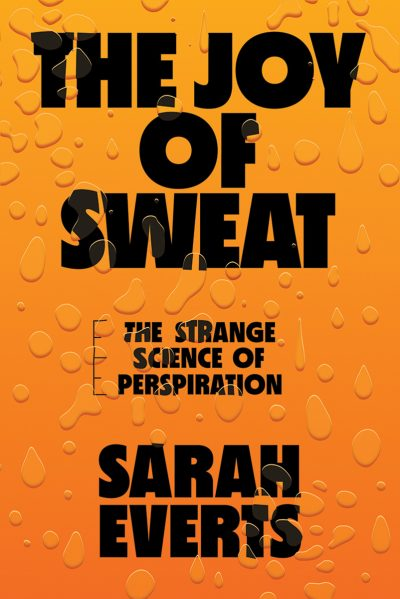 "Orange book cover with water droplets titled ""The Joy of Sweat: The Strange Science of Perspiration"" by Sarah Everts"